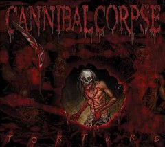 Torture /  Cannibal Corpse.