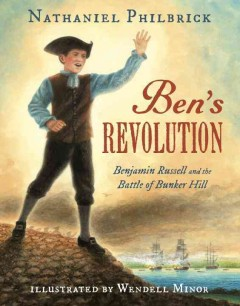 Ben's Revolution : Benjamin Russell and the battle of Bunker Hill / Nathaniel Philbrick ; illustrated by Wendell Minor. - Nathaniel Philbrick ; illustrated by Wendell Minor.