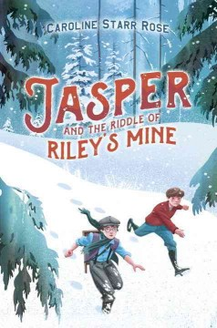 Jasper and the riddle of Riley's mine /  Caroline Starr Rose.