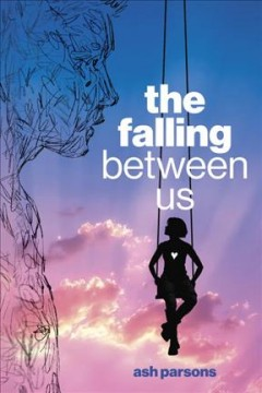 The falling between us /  Ash Parsons. - Ash Parsons.
