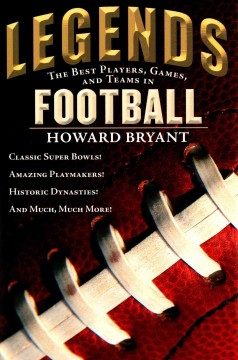 Legends : the best players, games, and teams in football / Howard Bryant. - Howard Bryant.