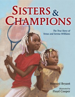Sisters and champions : the story of Venus and Serena Williams / Howard Bryant ; illustrated by Floyd Cooper. - Howard Bryant ; illustrated by Floyd Cooper.
