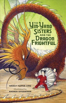 The Yin-Yang sisters and the dragon Frightful /  Nancy Tupper Ling ; illustrated by Andrea Offerman.