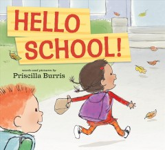 Hello school! /  words and pictures by Priscilla Burris.