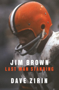 Jim Brown : last man standing / Dave Zirin.