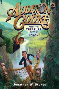 Addison Cooke and the treasure of the Incas /  Jonathan W. Stokes.