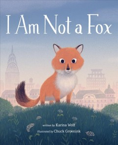 I am not a fox /  by Karina Wolf ; illustrated by Chuck Groenink.