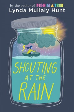 Shouting at the rain /  Lynda Mullaly Hunt.