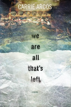 We are all that's left /  Carrie Arcos. - Carrie Arcos.