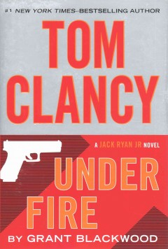 Tom Clancy : Under fire : a Jack Ryan Jr. novel / Grant Blackwood. - Grant Blackwood.