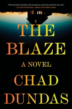 The blaze /  Chad Dundas. - Chad Dundas.