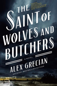 The saint of wolves and butchers /  Alex Grecian. - Alex Grecian.