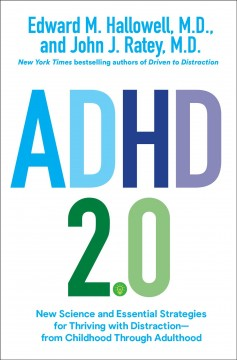 ADHD 2.0 : new science and essential strategies for thriving with distraction-from childhood through adulthood / Edward M. Hallowell, M.D. and John J. Ratey, M.D. - Edward M. Hallowell, M.D. and John J. Ratey, M.D.