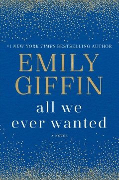 All We Ever Wanted / Emily Giffin - Emily Giffin