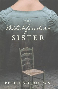 The witchfinder's sister : a novel / Beth Underdown.