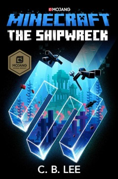 Minecraft : the shipwreck / C.B. Lee.