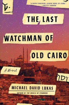 The last watchman of Old Cairo : a novel / Michael David Lukas.