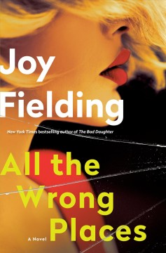 All the wrong places : a novel / Joy Fielding.