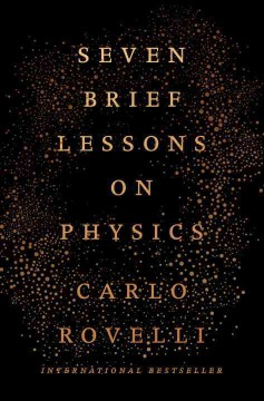 Seven brief lessons on physics /  Carlo Rovelli ; translated by Simon Carnell and Erica Segre.