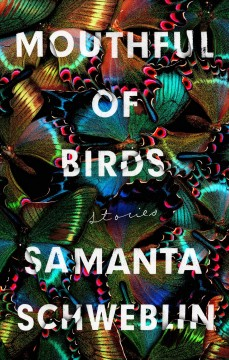 Mouthful of birds : stories / Samanta Schweblin ; translated from the Spanish by Megan McDowell.