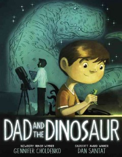 Dad and the dinosaur /  Newbery Honor winner, Gennifer Choldenko ; [illustrated by] Caldecott Award winner, Dan Santat. - Newbery Honor winner, Gennifer Choldenko ; [illustrated by] Caldecott Award winner, Dan Santat.