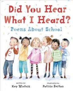 Did you hear what I heard? : poems about school / written by Kay Winters ; illustrated by Patrice Barton. - written by Kay Winters ; illustrated by Patrice Barton.
