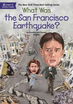 What was the San Francisco Earthquake? /  by Dorothy and Thomas Hoobler ; illustrated by Ted Hammond. - by Dorothy and Thomas Hoobler ; illustrated by Ted Hammond.
