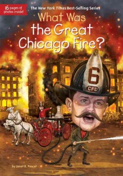 What was the Great Chicago Fire? /  by Janet B. Pascal ; illustrated by Tim Foley. - by Janet B. Pascal ; illustrated by Tim Foley.
