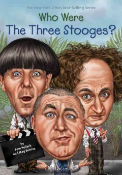 Who were the Three Stooges? /  by Pam Pollack and Meg Belviso ; illustrated by Ted Hammond.