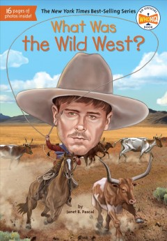 What was the Wild West? /  by Janet B. Pascal ; illustrated by Stephen Marchesi.