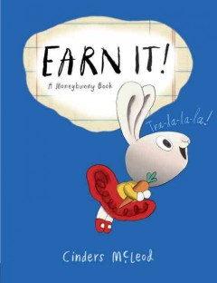 Earn it! : a moneybunny book / Cinders McLeod.
