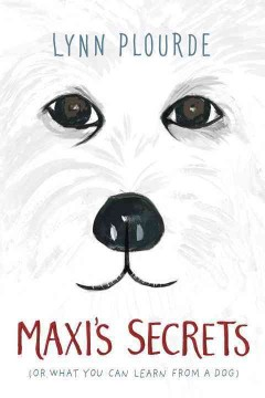 Maxi's secrets : (or what you can learn from a dog) / Lynn Plourde. - Lynn Plourde.