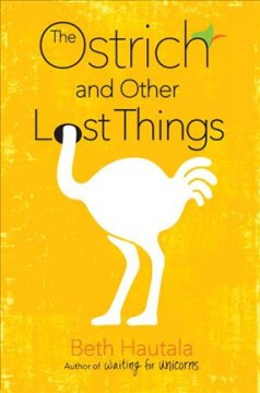 The ostrich and other lost things /  Beth Hautala. - Beth Hautala.