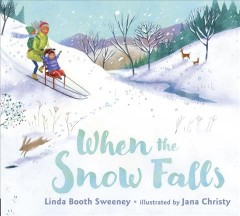 When the snow falls /  Linda Booth Sweeney ; illustrated by Jana Christy. - Linda Booth Sweeney ; illustrated by Jana Christy.