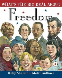 What's the big deal about freedom /  written by Ruby Shamir ; illustrated by Matt Faulkner. - written by Ruby Shamir ; illustrated by Matt Faulkner.