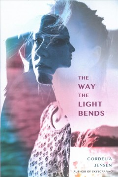 The way the light bends /  Cordelia Jensen. - Cordelia Jensen.