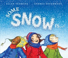 Some snow is ... /  Ellen Yeomans ; [illustrations] Andrea Offermann. - Ellen Yeomans ; [illustrations] Andrea Offermann.