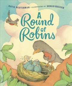 A round of robins /  Katie Hesterman ; illustrated by Sergio Ruzzier. - Katie Hesterman ; illustrated by Sergio Ruzzier.