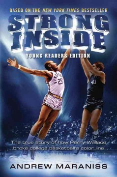 Strong Inside : The True Story of How Perry Wallace Broke College Basketball's Color Line - Young Readers Edition