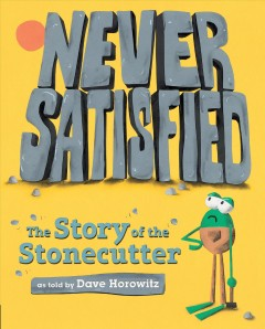 Never satisfied : the story of the Stonecutter / as told by Dave Horowitz.