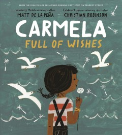 Carmela full of wishes /  Matt de la Peña ; Christian Robinson. - Matt de la Peña ; Christian Robinson.