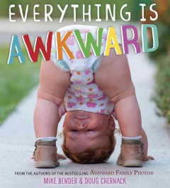 Everything is awkward /  Mike Bender and Doug Chernack. - Mike Bender and Doug Chernack.