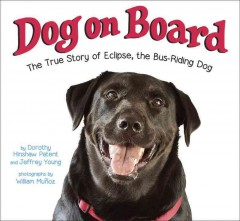 Dog on board : the true story of eclipse, the bus-riding dog / by Dorothy Hinshaw Patent and Jeffrey Young ; photographs by William Muñoz.