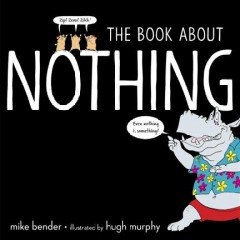 The book about nothing /  Mike Bender ; illustrated by Hugh Murphy. - Mike Bender ; illustrated by Hugh Murphy.