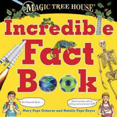 Magic tree house incredible fact book /  Mary Pope Osborne and Natalie Pope Boyce ; illustrated by Sal Murdocca. - Mary Pope Osborne and Natalie Pope Boyce ; illustrated by Sal Murdocca.