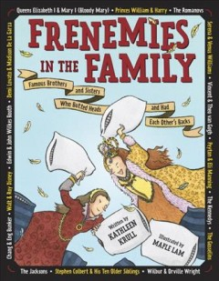 Frenemies in the family : famous brothers and sisters who butted heads and had each other's backs / written by Kathleen Krull ; illustrated by Maple Lam. - written by Kathleen Krull ; illustrated by Maple Lam.