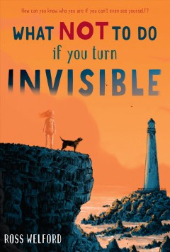 What not to do if you turn invisible /  Ross Welford. - Ross Welford.