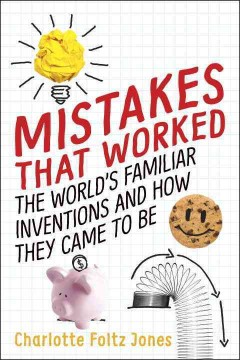 Mistakes that worked : the world's familiar inventions and how they came to be / Charlotte Foltz Jones ; illustrated by John O'Brien.