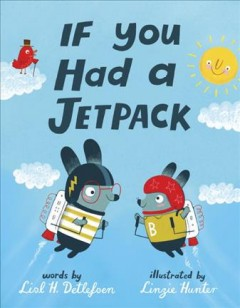 If you had a jetpack /  by Lisl Detlefsen ; illustrated by Linzie Hunter. - by Lisl Detlefsen ; illustrated by Linzie Hunter.