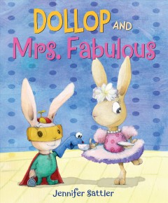 Dollop and Mrs. Fabulous /  Jennifer Sattler.
